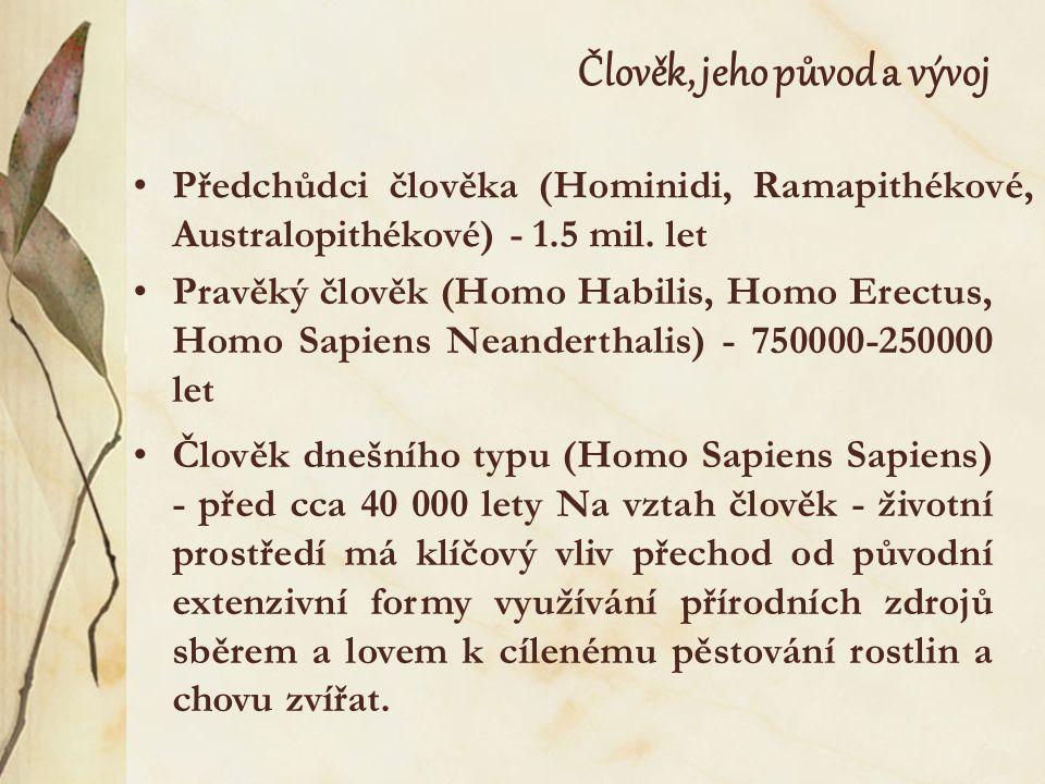 Člověk, jeho původ a vývoj •Předchůdci člověka (Hominidi, Ramapithékové, Australopithékové) - 1.5 mil. let •Člověk dnešního typu (Homo Sapiens Sapiens