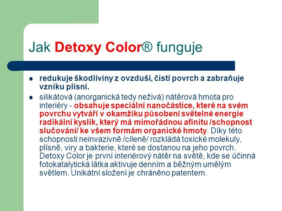 Jak Detoxy Color® funguje  redukuje škodliviny z ovzduší, čistí povrch a zabraňuje vzniku plísní.  silikátová (anorganická tedy neživá) nátěrová hmo