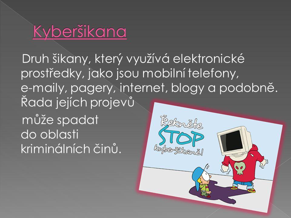 Druh šikany, který využívá elektronické prostředky, jako jsou mobilní telefony, e-maily, pagery, internet, blogy a podobně. Řada jejích projevů může s