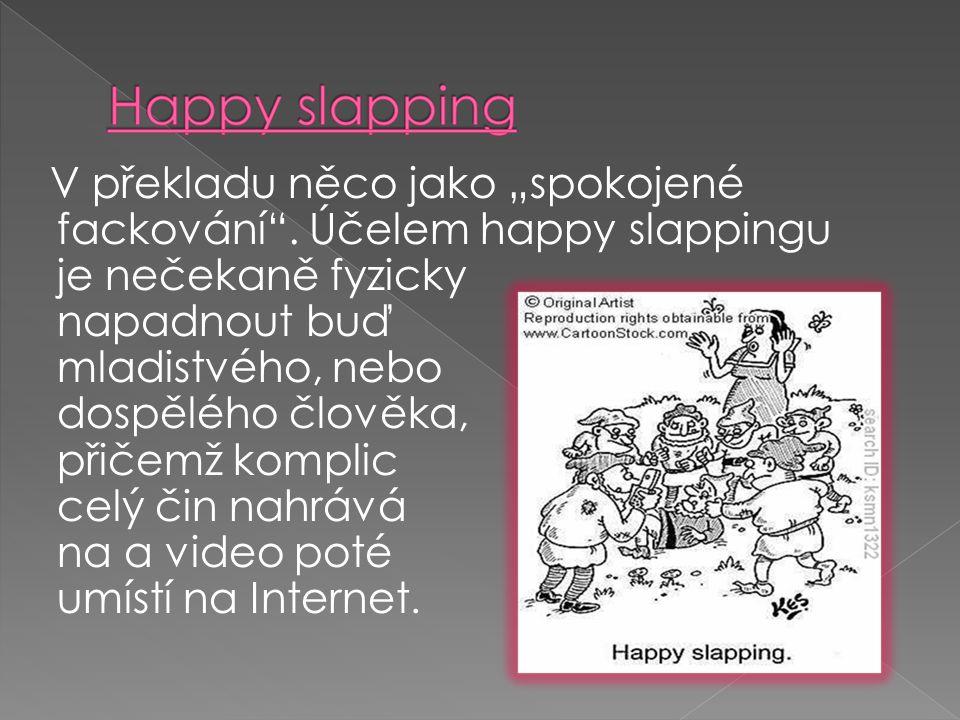 """V překladu něco jako """"spokojené fackování"""". Účelem happy slappingu je nečekaně fyzicky napadnout buď mladistvého, nebo dospělého člověka, přičemž komp"""