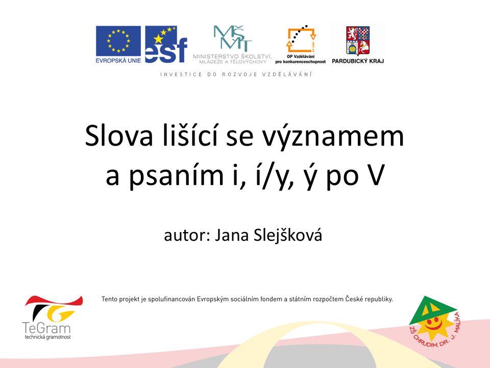 Slova lišící se významem a psaním i, í/y, ý po V autor: Jana Slejšková