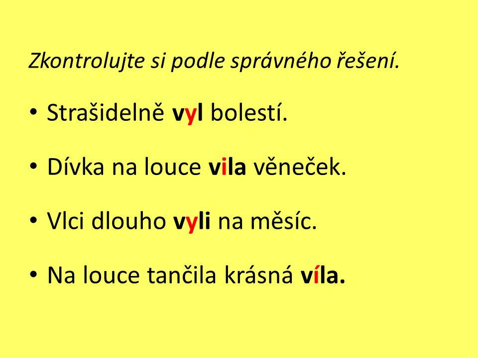 Doplňte y, ý/i, í a věty napište do sešitu.• Známý malíř bydlel v malé v_žce.