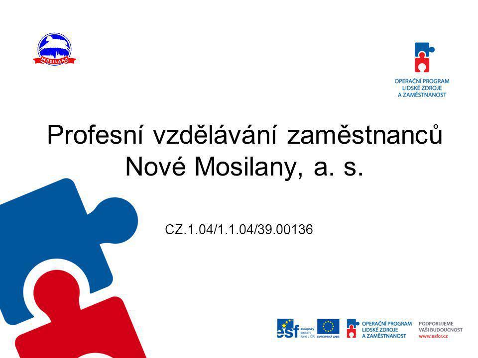 Profesní vzdělávání zaměstnanců Nové Mosilany, a. s. CZ.1.04/1.1.04/39.00136