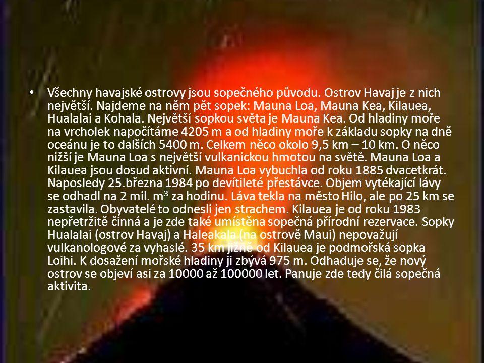 • Všechny havajské ostrovy jsou sopečného původu. Ostrov Havaj je z nich největší. Najdeme na něm pět sopek: Mauna Loa, Mauna Kea, Kilauea, Hualalai a