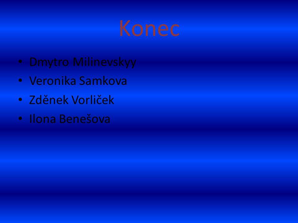 Konec • Dmytro Milinevskyy • Veronika Samkova • Zděnek Vorliček • Ilona Benešova