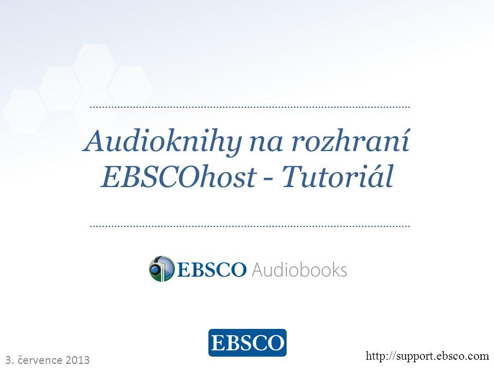  www.ebsco.com Audioknihy na rozhraní EBSCOhost - Tutoriál http://support.ebsco.com 3.