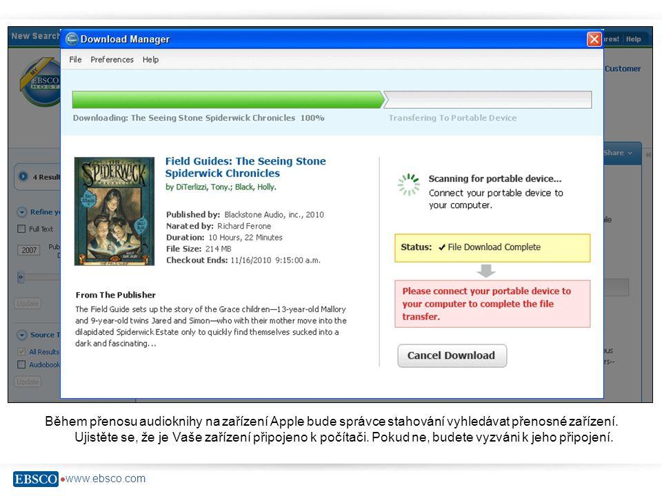  www.ebsco.com Během přenosu audioknihy na zařízení Apple bude správce stahování vyhledávat přenosné zařízení.