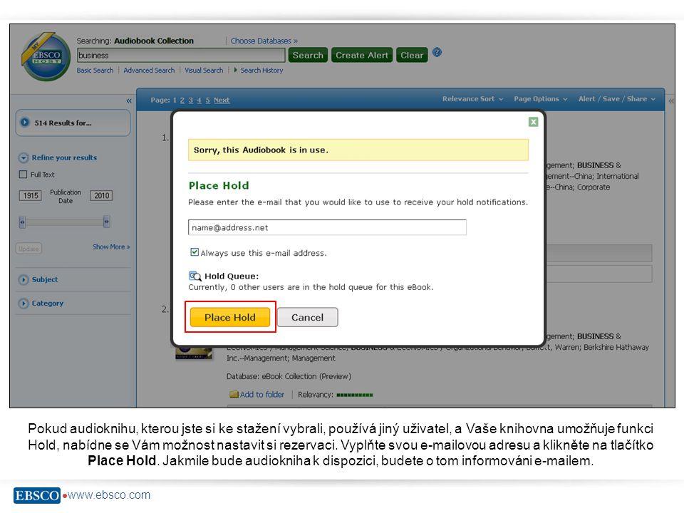 www.ebsco.com Pokud audioknihu, kterou jste si ke stažení vybrali, používá jiný uživatel, a Vaše knihovna umožňuje funkci Hold, nabídne se Vám možnost nastavit si rezervaci.