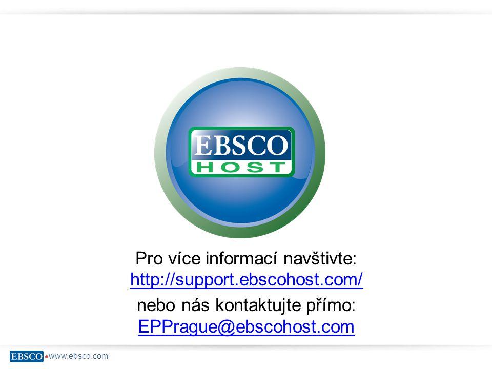  www.ebsco.com Pro více informací navštivte: http://support.ebscohost.com/ http://support.ebscohost.com/ nebo nás kontaktujte přímo: EPPrague@ebscohost.com EPPrague@ebscohost.com