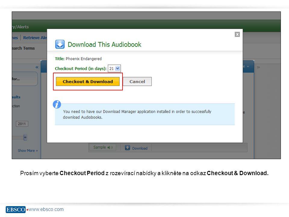  www.ebsco.com Prosím vyberte Checkout Period z rozevírací nabídky a klikněte na odkaz Checkout & Download.