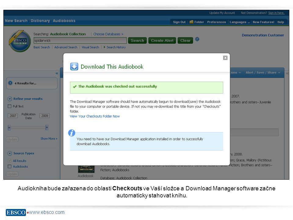  www.ebsco.com Audiokniha bude zařazena do oblasti Checkouts ve Vaší složce a Download Manager software začne automaticky stahovat knihu.