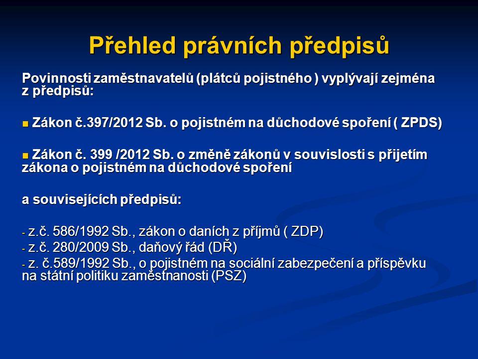 Přehled právních předpisů Povinnosti zaměstnavatelů (plátců pojistného ) vyplývají zejména z předpisů:  Zákon č.397/2012 Sb. o pojistném na důchodové