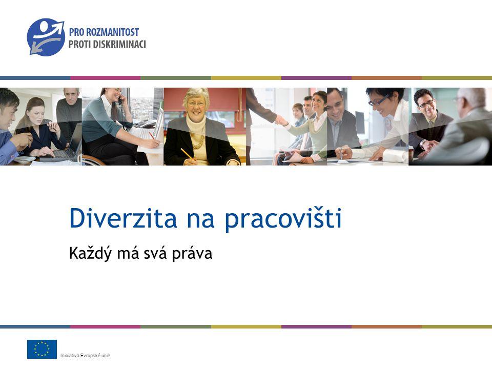 Iniciativa Evropské unie Diverzita na pracovišti Každý má svá práva