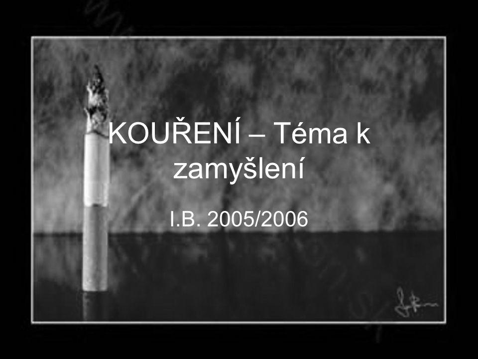 KOUŘENÍ – Téma k zamyšlení I.B. 2005/2006
