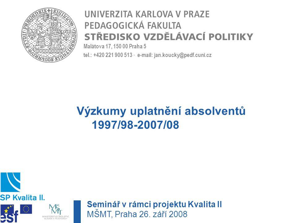 Malátova 17, 150 00 Praha 5 tel.: +420 221 900 513 · e-mail: jan.koucky@pedf.cuni.cz Výzkumy uplatnění absolventů 1997/98-2007/08 Seminář v rámci projektu Kvalita II MŠMT, Praha 26.