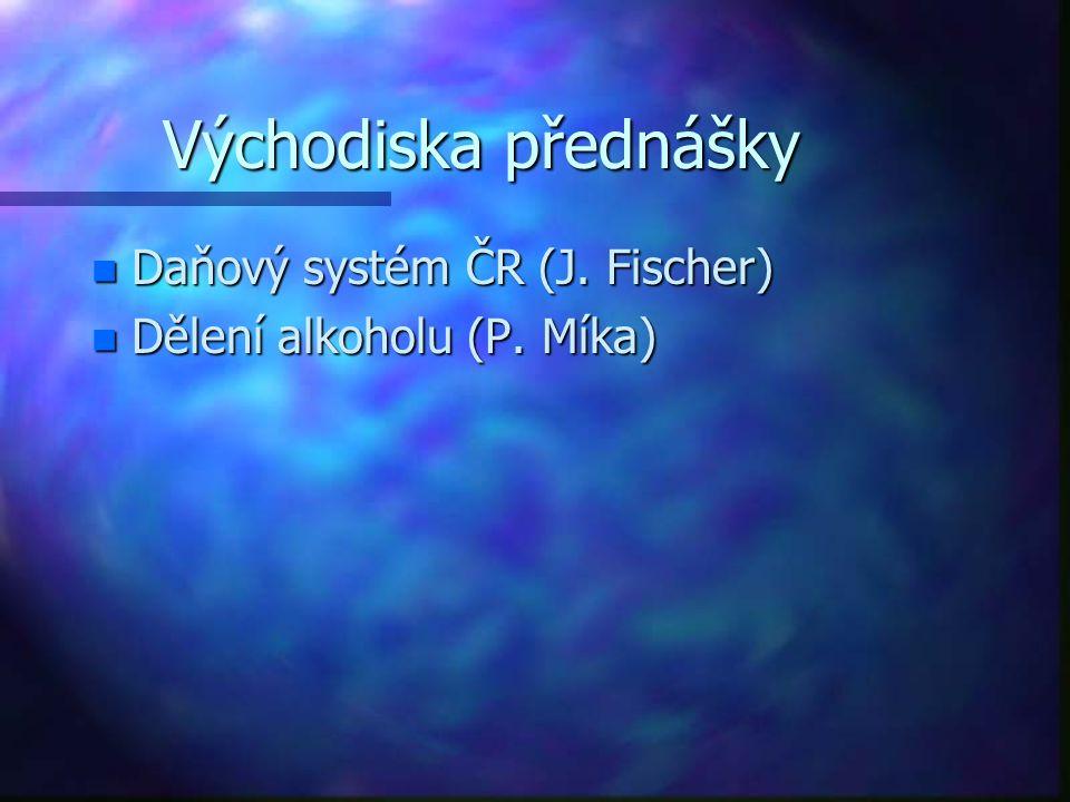 Východiska přednášky n Daňový systém ČR (J. Fischer) n Dělení alkoholu (P. Míka)