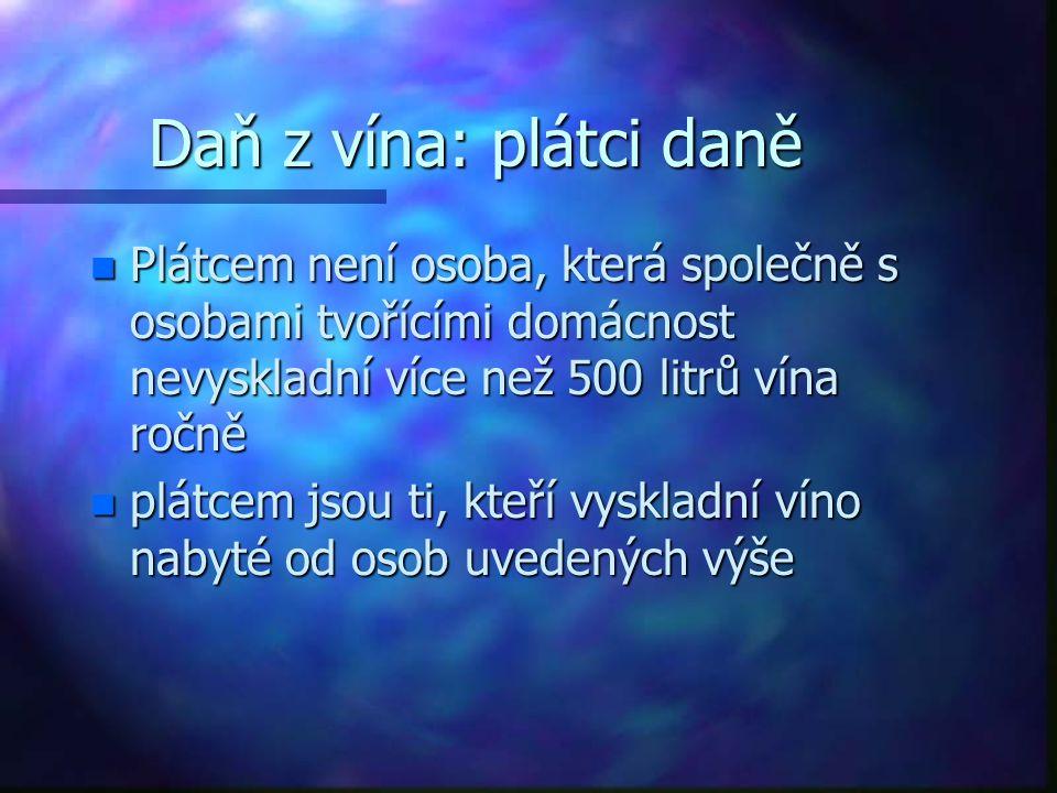Daň z vína: plátci daně n Plátcem není osoba, která společně s osobami tvořícími domácnost nevyskladní více než 500 litrů vína ročně n plátcem jsou ti
