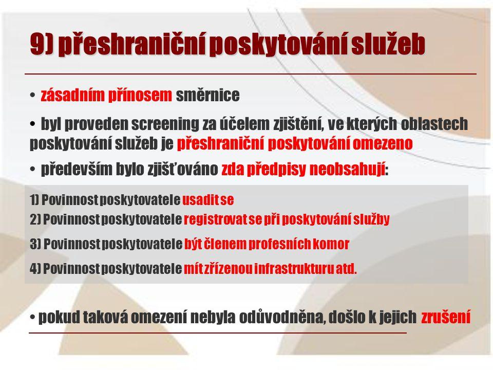 9) přeshraniční poskytování služeb • byl proveden screening za účelem zjištění, ve kterých oblastech poskytování služeb je přeshraniční poskytování om
