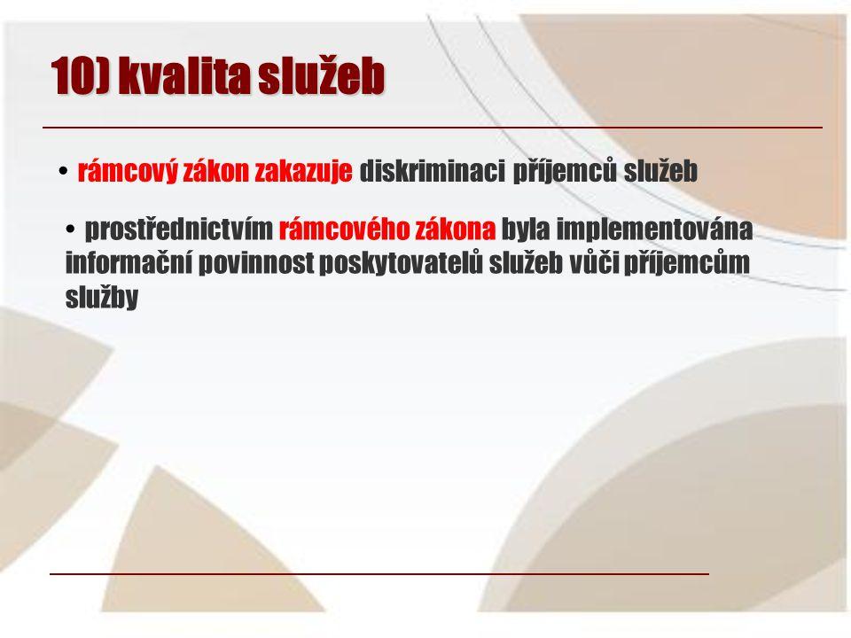 10) kvalita služeb • prostřednictvím rámcového zákona byla implementována informační povinnost poskytovatelů služeb vůči příjemcům služby • rámcový zákon zakazuje diskriminaci příjemců služeb