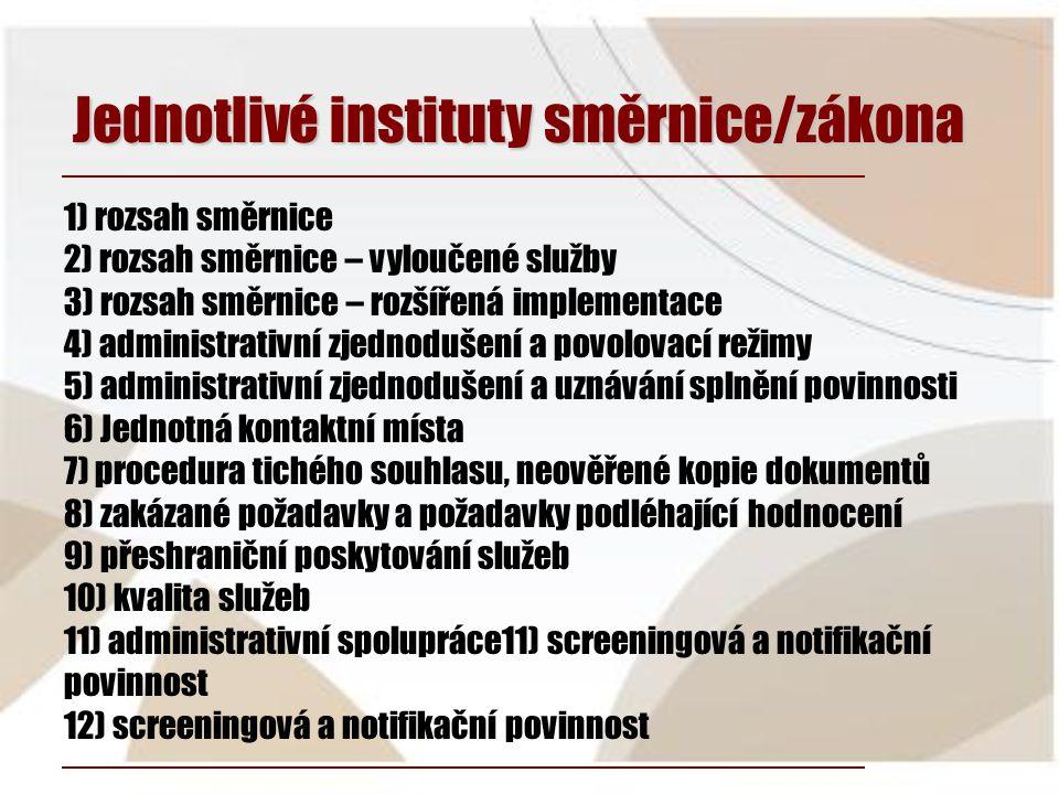1) rozsah směrnice 2) rozsah směrnice – vyloučené služby 3) rozsah směrnice – rozšířená implementace 4) administrativní zjednodušení a povolovací režimy 5) administrativní zjednodušení a uznávání splnění povinnosti 6) Jednotná kontaktní místa 7) procedura tichého souhlasu, neověřené kopie dokumentů 8) zakázané požadavky a požadavky podléhající hodnocení 9) přeshraniční poskytování služeb 10) kvalita služeb 11) administrativní spolupráce11) screeningová a notifikační povinnost 12) screeningová a notifikační povinnost Jednotlivé instituty směrnice/zákona