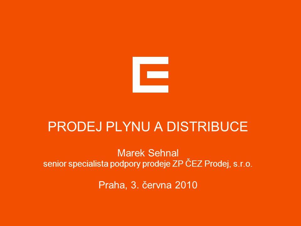 PRODEJ PLYNU A DISTRIBUCE Marek Sehnal senior specialista podpory prodeje ZP ČEZ Prodej, s.r.o. Praha, 3. června 2010