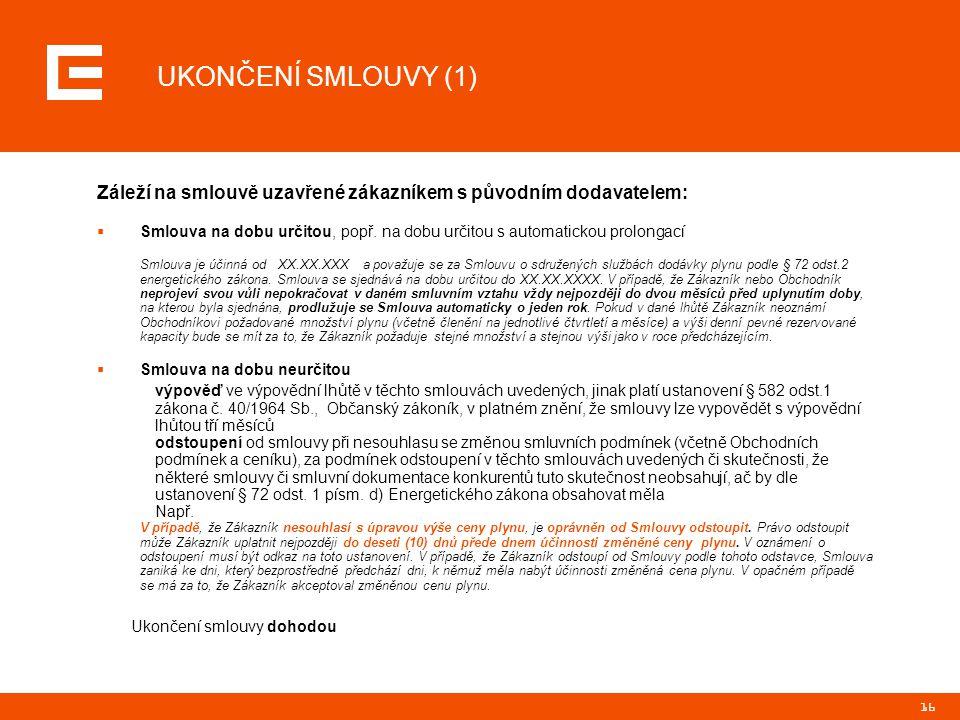 16 UKONČENÍ SMLOUVY (1) Záleží na smlouvě uzavřené zákazníkem s původním dodavatelem:  Smlouva na dobu určitou, popř. na dobu určitou s automatickou