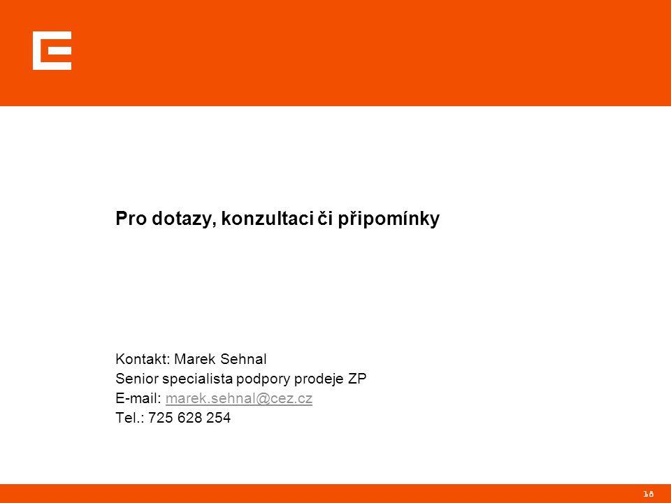 18 Pro dotazy, konzultaci či připomínky Kontakt: Marek Sehnal Senior specialista podpory prodeje ZP E-mail: marek.sehnal@cez.czmarek.sehnal@cez.cz Tel