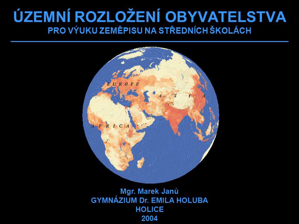 ÚZEMNÍ ROZLOŽENÍ OBYVATELSTVA PRO VÝUKU ZEMĚPISU NA STŘEDNÍCH ŠKOLÁCH Mgr. Marek Janů GYMNÁZIUM Dr. EMILA HOLUBA HOLICE 2004