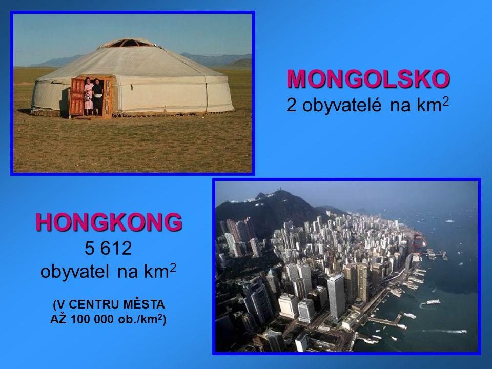 MONGOLSKO 2 obyvatelé na km 2 HONGKONG 5 612 obyvatel na km 2 (V CENTRU MĚSTA AŽ 100 000 ob./km 2 )
