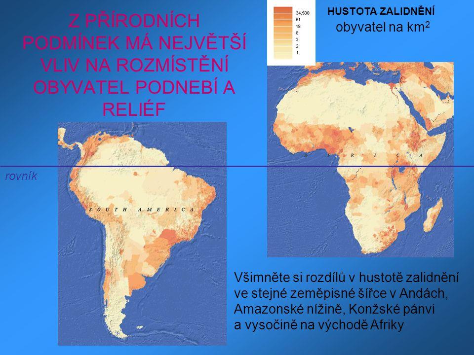 Z PŘÍRODNÍCH PODMÍNEK MÁ NEJVĚTŠÍ VLIV NA ROZMÍSTĚNÍ OBYVATEL PODNEBÍ A RELIÉF rovník HUSTOTA ZALIDNĚNÍ obyvatel na km 2 Všimněte si rozdílů v hustotě