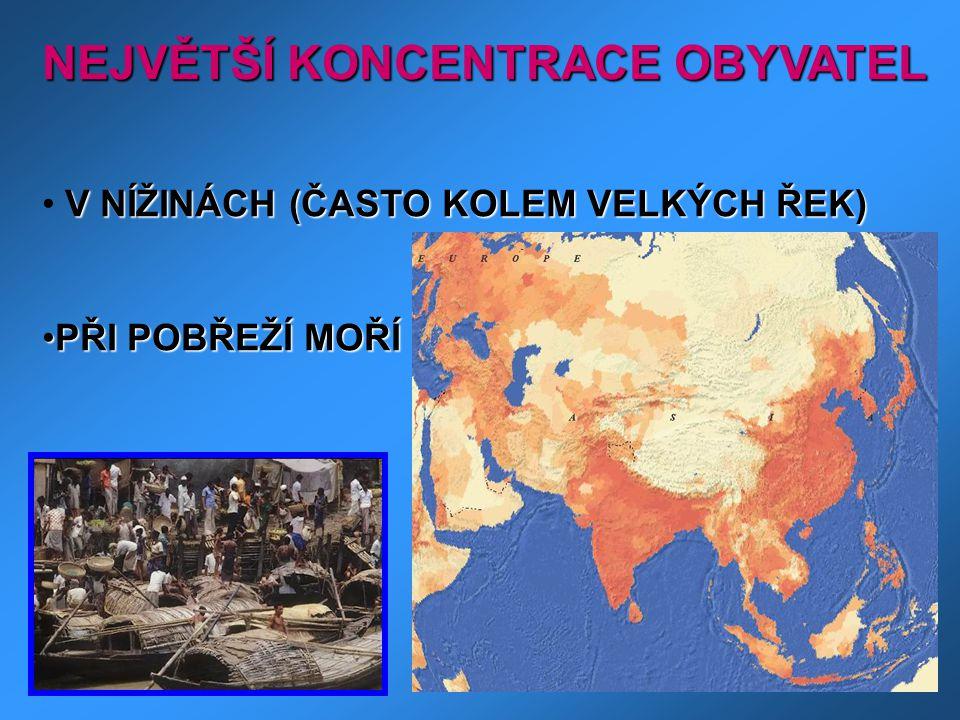 NEJVĚTŠÍ KONCENTRACE OBYVATEL V NÍŽINÁCH (ČASTO KOLEM VELKÝCH ŘEK) • V NÍŽINÁCH (ČASTO KOLEM VELKÝCH ŘEK) •PŘI POBŘEŽÍ MOŘÍ