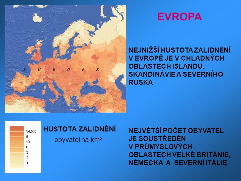 HUSTOTA ZALIDNĚNÍ obyvatel na km 2 NEJNIŽŠÍ HUSTOTA ZALIDNĚNÍ V EVROPĚ JE V CHLADNÝCH OBLASTECH ISLANDU, SKANDINÁVIE A SEVERNÍHO RUSKA NEJVĚTŠÍ POČET