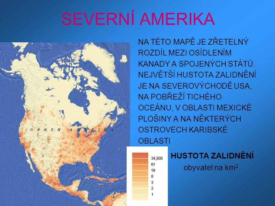 SEVERNÍ AMERIKA NA TÉTO MAPĚ JE ZŘETELNÝ ROZDÍL MEZI OSÍDLENÍM KANADY A SPOJENÝCH STÁTŮ. NEJVĚTŠÍ HUSTOTA ZALIDNĚNÍ JE NA SEVEROVÝCHODĚ USA, NA POBŘEŽ