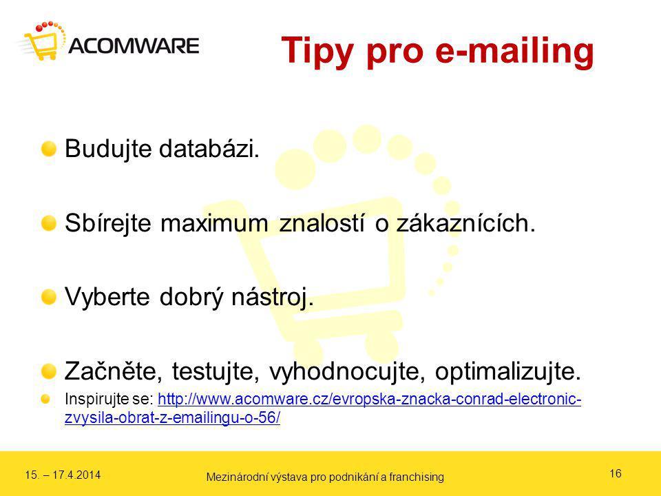 Tipy pro e-mailing Budujte databázi. Sbírejte maximum znalostí o zákaznících. Vyberte dobrý nástroj. Začněte, testujte, vyhodnocujte, optimalizujte. I