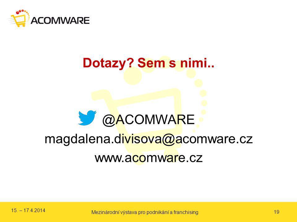Dotazy? Sem s nimi.. @ACOMWARE magdalena.divisova@acomware.cz www.acomware.cz 19 Mezinárodní výstava pro podnikání a franchising 15. – 17.4.2014
