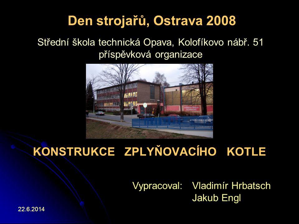 22.6.2014 KONSTRUKCE ZPLYŇOVACÍHO KOTLE Střední škola technická Opava, Kolofíkovo nábř.