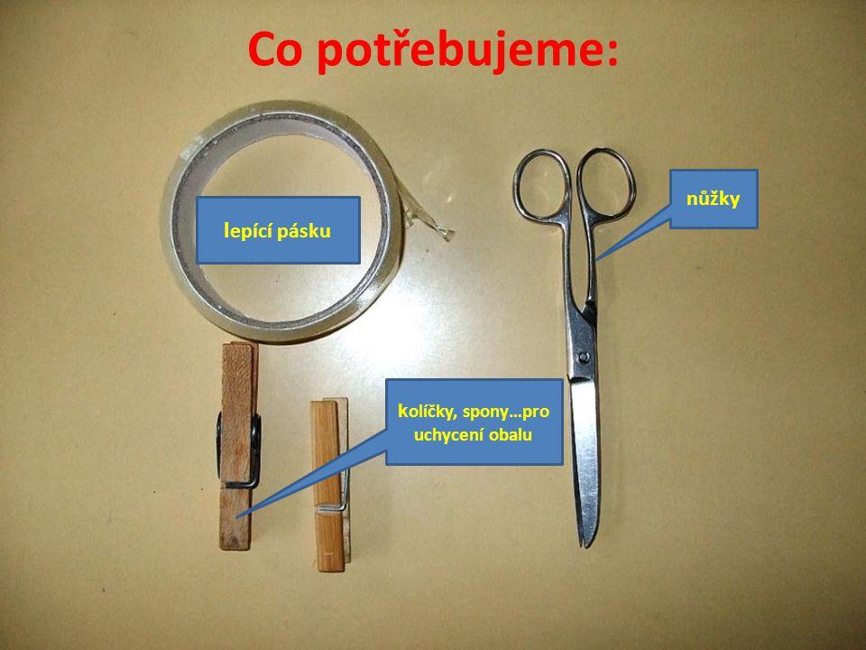 l epící pásku Co potřebujeme: nůžky k olíčky, spony…pro uchycení obalu