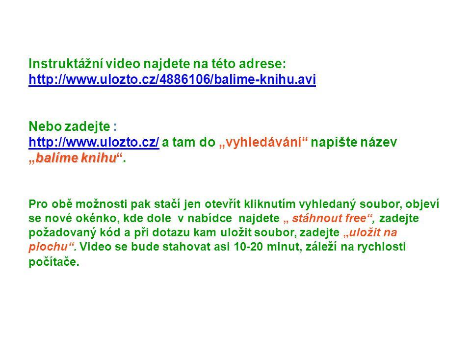 """balíme knihu Instruktážní video najdete na této adrese: http://www.ulozto.cz/4886106/balime-knihu.avi Nebo zadejte : http://www.ulozto.cz/ a tam do """"v"""