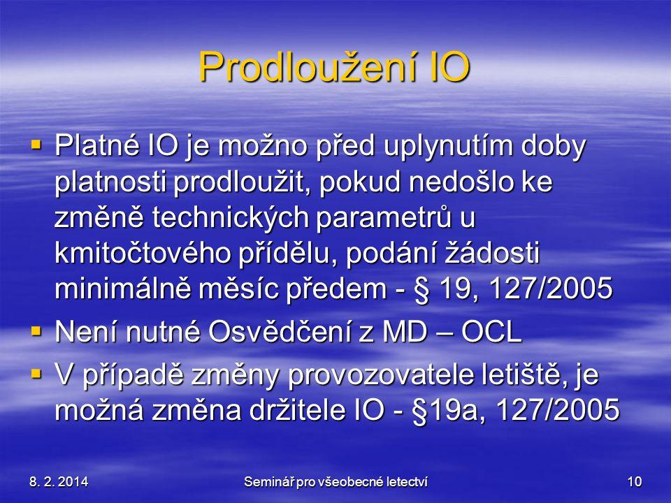 8. 2. 2014Seminář pro všeobecné letectví10 Prodloužení IO  Platné IO je možno před uplynutím doby platnosti prodloužit, pokud nedošlo ke změně techni