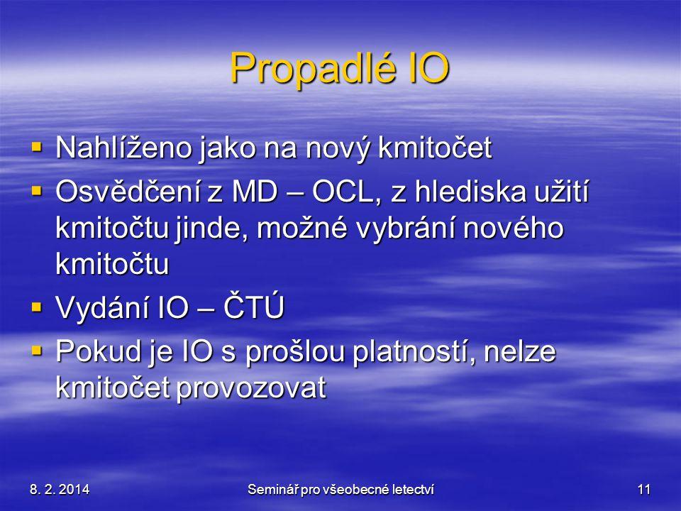 8. 2. 2014Seminář pro všeobecné letectví11 Propadlé IO  Nahlíženo jako na nový kmitočet  Osvědčení z MD – OCL, z hlediska užití kmitočtu jinde, možn