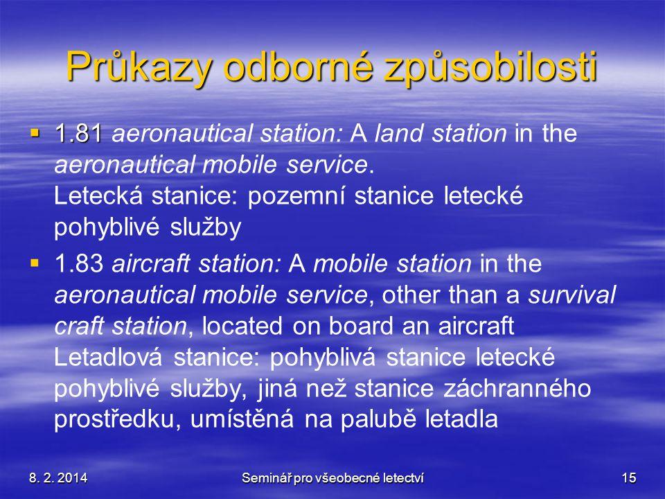 8. 2. 2014Seminář pro všeobecné letectví15 Průkazy odborné způsobilosti  1.81  1.81 aeronautical station: A land station in the aeronautical mobile