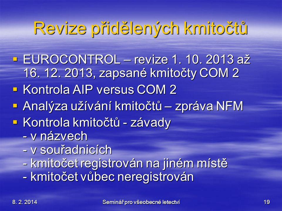 8. 2. 2014Seminář pro všeobecné letectví19 Revize přidělených kmitočtů  EUROCONTROL – revize 1. 10. 2013 až 16. 12. 2013, zapsané kmitočty COM 2  Ko