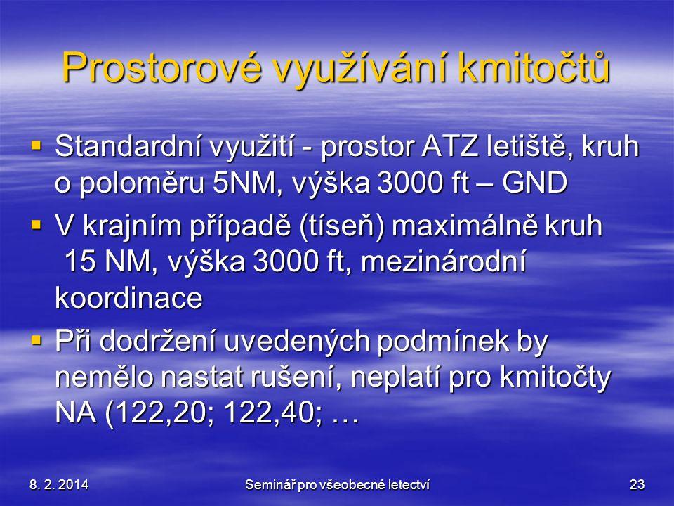 8. 2. 2014Seminář pro všeobecné letectví23 Prostorové využívání kmitočtů  Standardní využití - prostor ATZ letiště, kruh o poloměru 5NM, výška 3000 f