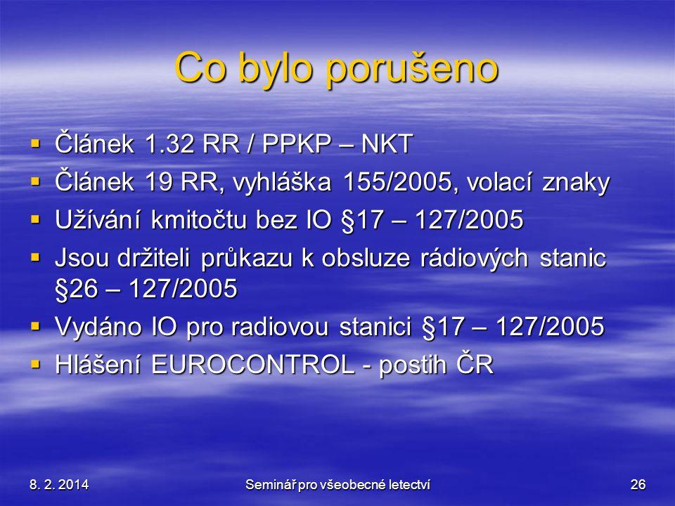 8. 2. 2014Seminář pro všeobecné letectví26 Co bylo porušeno  Článek 1.32 RR / PPKP – NKT  Článek 19 RR, vyhláška 155/2005, volací znaky  Užívání km