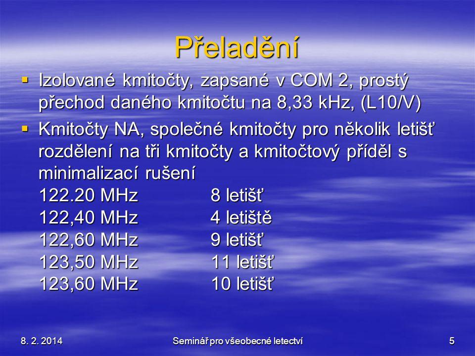 8. 2. 2014Seminář pro všeobecné letectví5 Přeladění  Izolované kmitočty, zapsané v COM 2, prostý přechod daného kmitočtu na 8,33 kHz, (L10/V)  Kmito