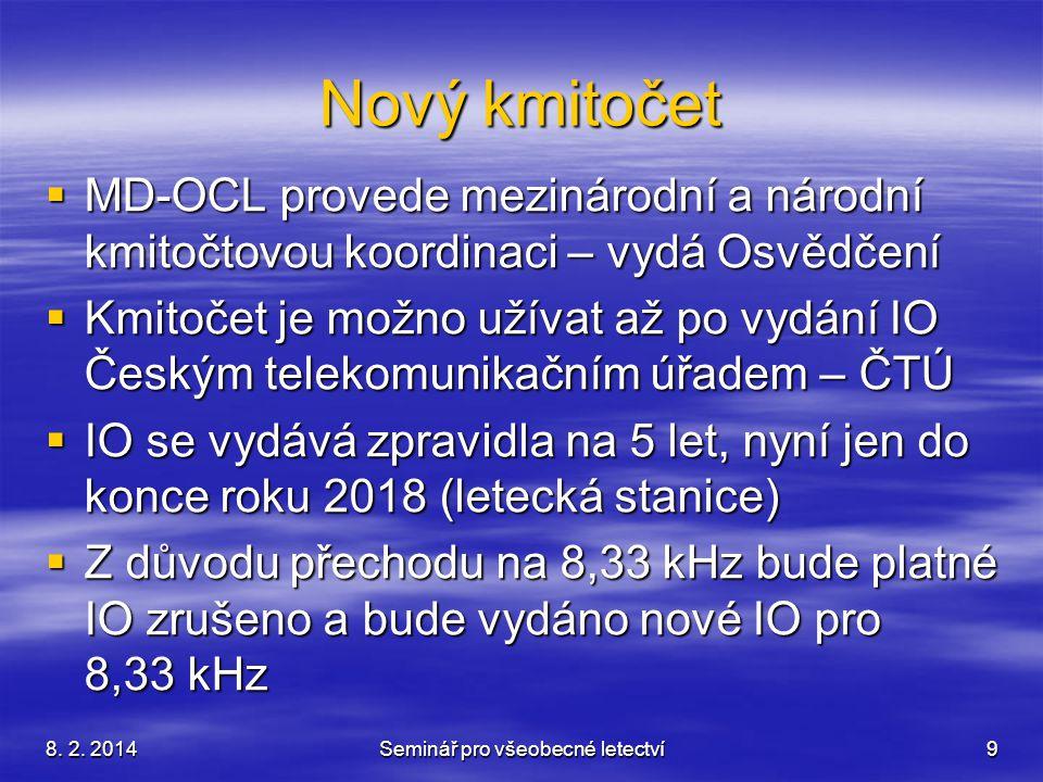 8. 2. 2014Seminář pro všeobecné letectví9 Nový kmitočet  MD-OCL provede mezinárodní a národní kmitočtovou koordinaci – vydá Osvědčení  Kmitočet je m