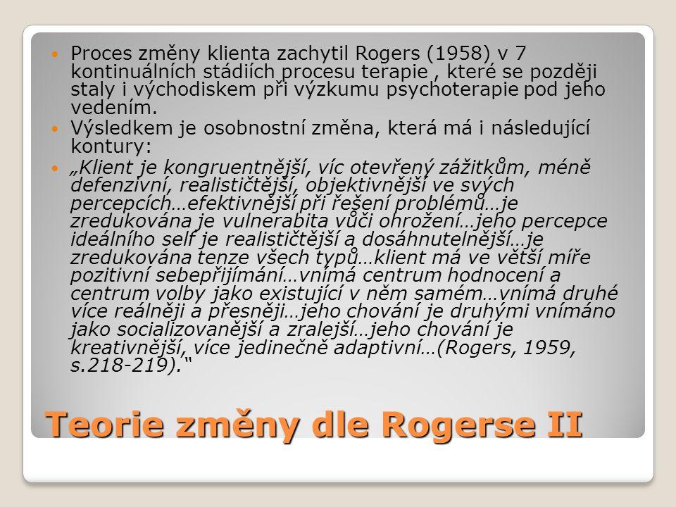 Teorie změny dle Rogerse II  Proces změny klienta zachytil Rogers (1958) v 7 kontinuálních stádiích procesu terapie, které se později staly i východi