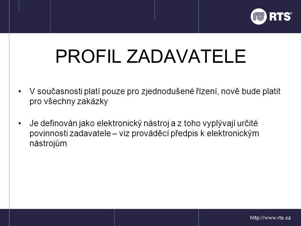 PROFIL ZADAVATELE •V současnosti platí pouze pro zjednodušené řízení, nově bude platit pro všechny zakázky •Je definován jako elektronický nástroj a z toho vyplývají určité povinnosti zadavatele – viz prováděcí předpis k elektronickým nástrojům
