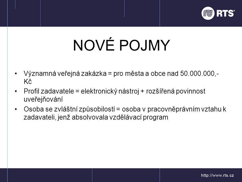 NOVÉ POJMY •Významná veřejná zakázka = pro města a obce nad 50.000.000,- Kč •Profil zadavatele = elektronický nástroj + rozšířená povinnost uveřejňová
