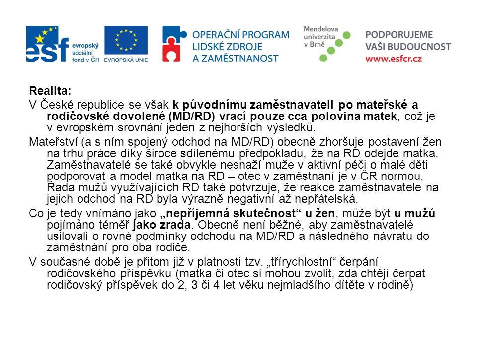 Realita: V České republice se však k původnímu zaměstnavateli po mateřské a rodičovské dovolené (MD/RD) vrací pouze cca polovina matek, což je v evrop